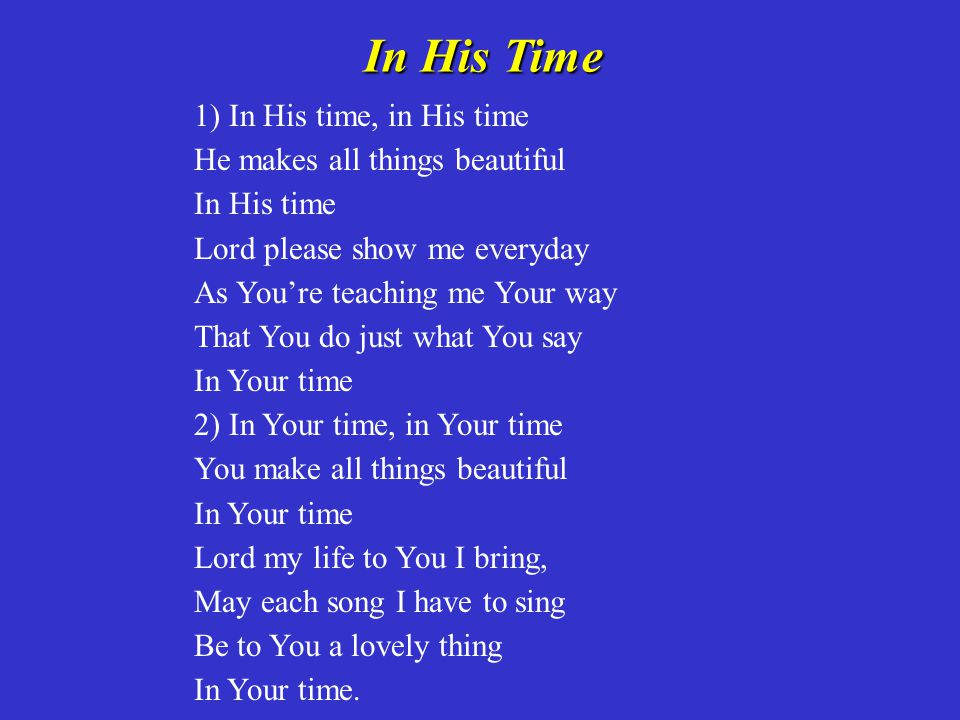 In His Time 1) In His time, in His time He makes all things beautiful