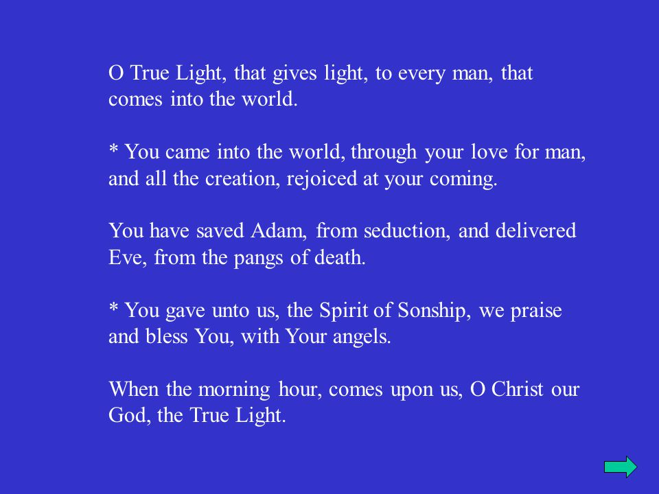 O True Light, that gives light, to every man, that comes into the world.