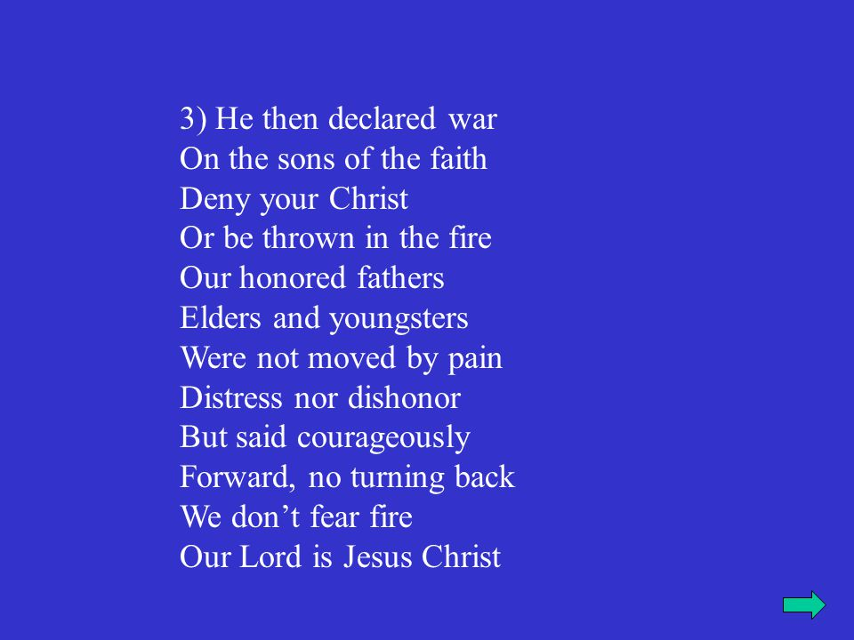 3) He then declared war On the sons of the faith. Deny your Christ. Or be thrown in the fire. Our honored fathers.