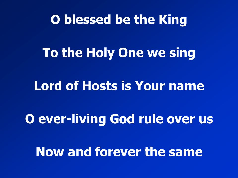 Lord of Hosts is Your name O ever-living God rule over us