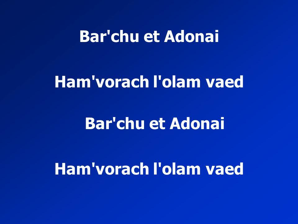 Bar chu et Adonai Ham vorach l olam vaed