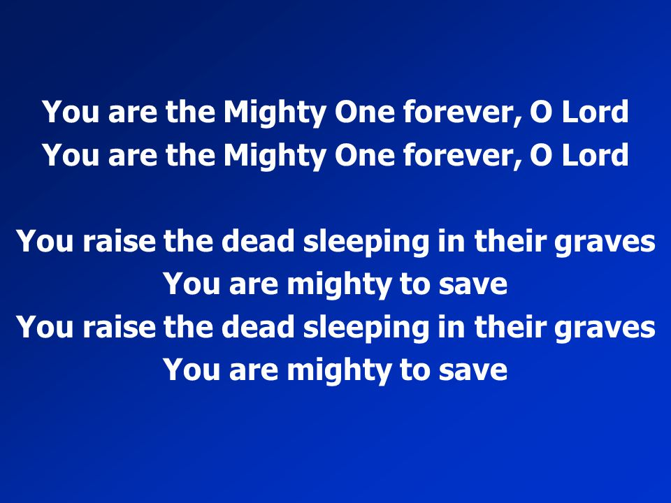 You are the Mighty One forever, O Lord