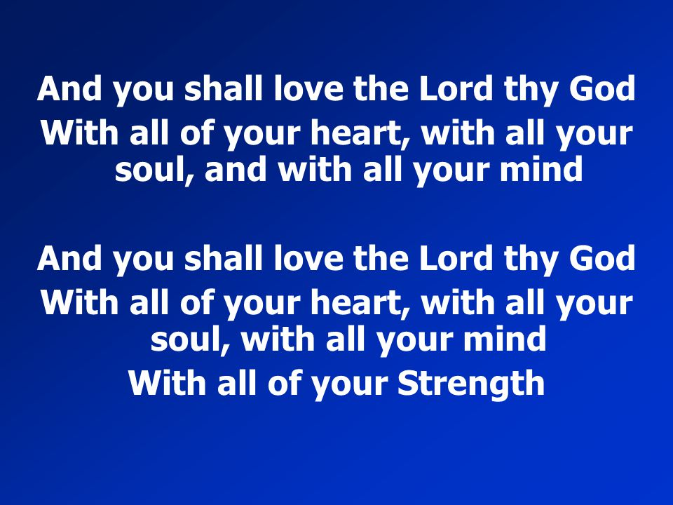 And you shall love the Lord thy God