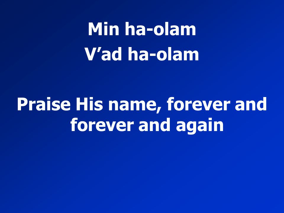Praise His name, forever and forever and again