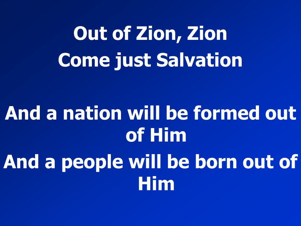And a nation will be formed out of Him