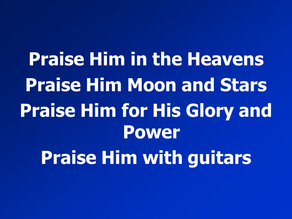 Praise Him in the Heavens Praise Him Moon and Stars