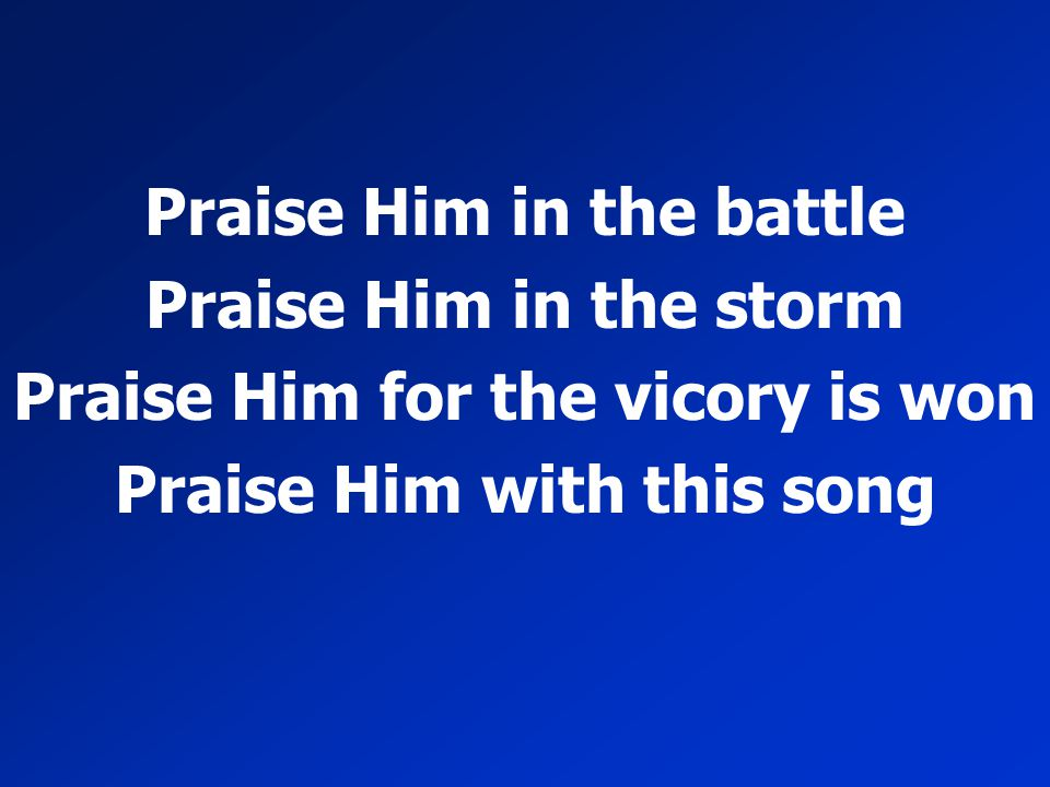Praise Him in the battle Praise Him in the storm