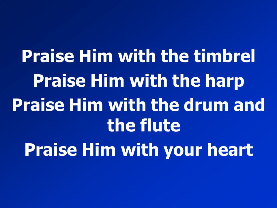 Praise Him with the timbrel Praise Him with the harp