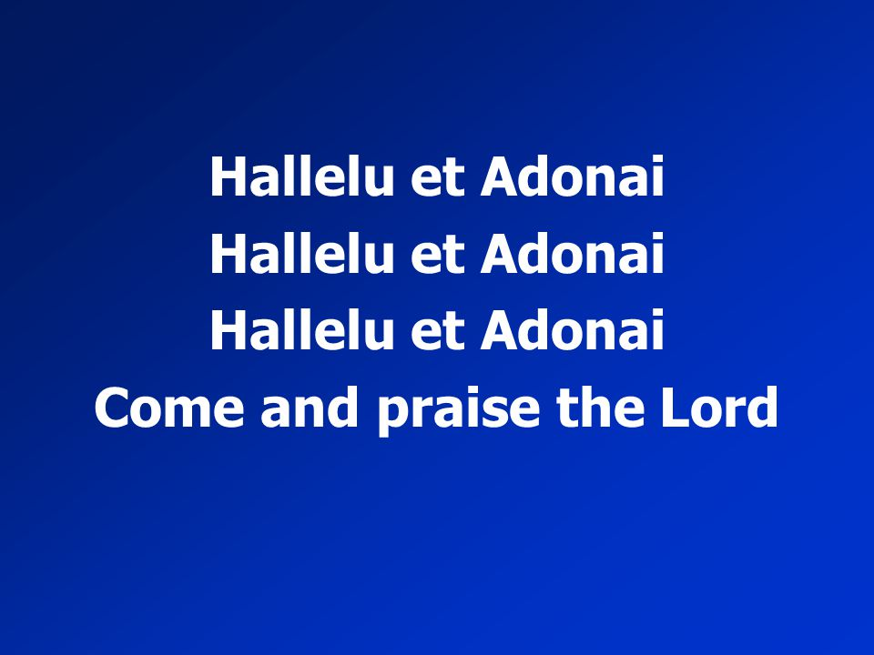 Come and praise the Lord