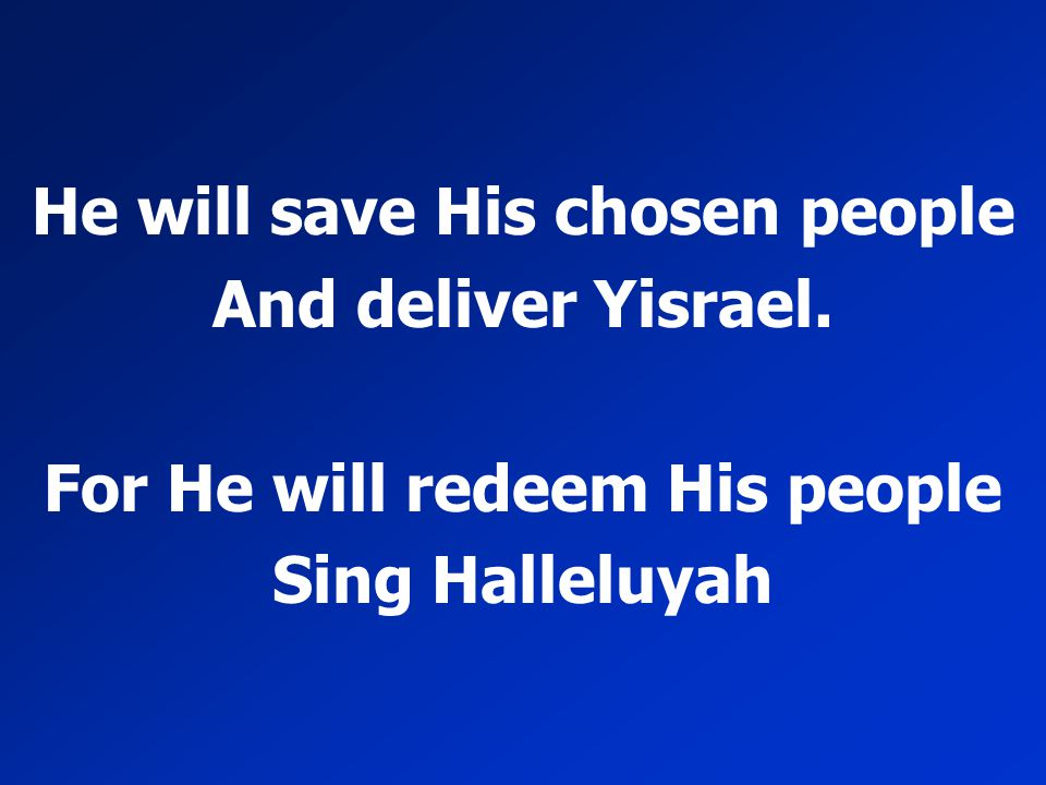 He will save His chosen people For He will redeem His people