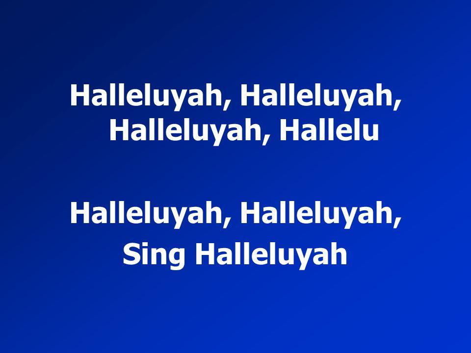 Halleluyah, Halleluyah, Halleluyah, Hallelu Halleluyah, Halleluyah,