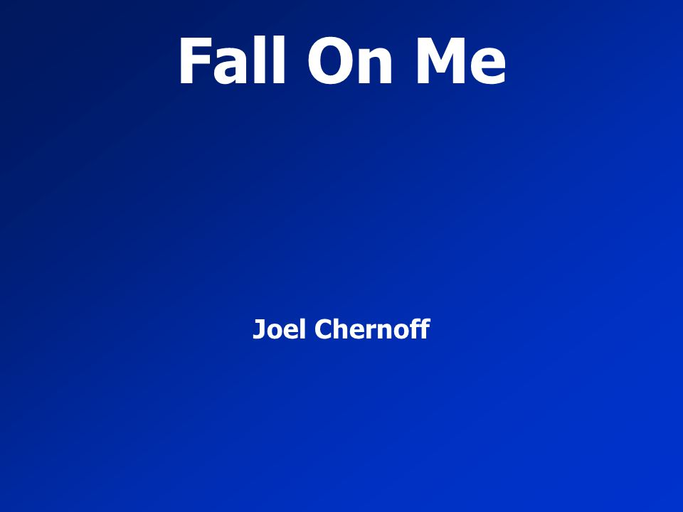 Fall On Me Joel Chernoff
