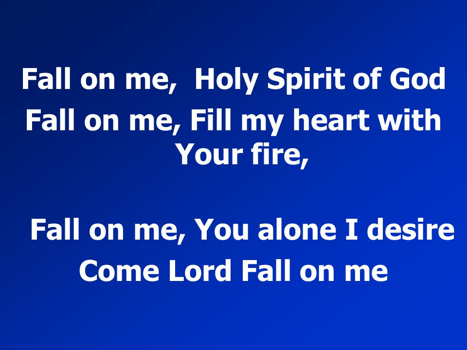 Fall on me, Holy Spirit of God