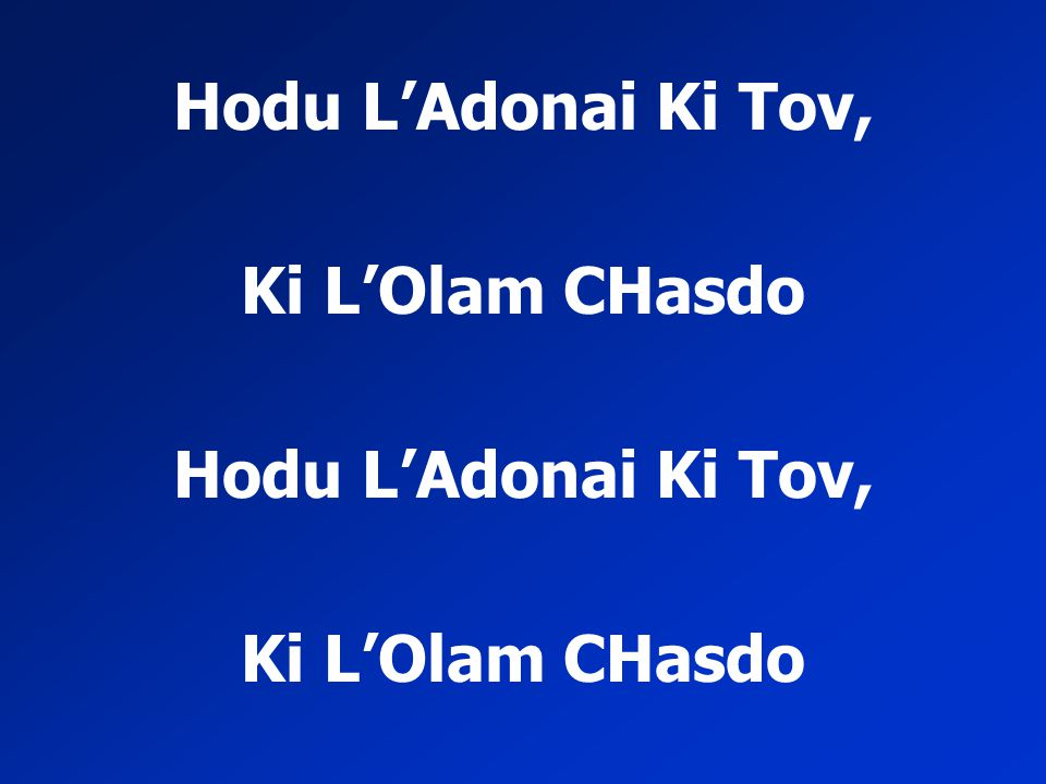 Hodu L'Adonai Ki Tov, Ki L'Olam CHasdo
