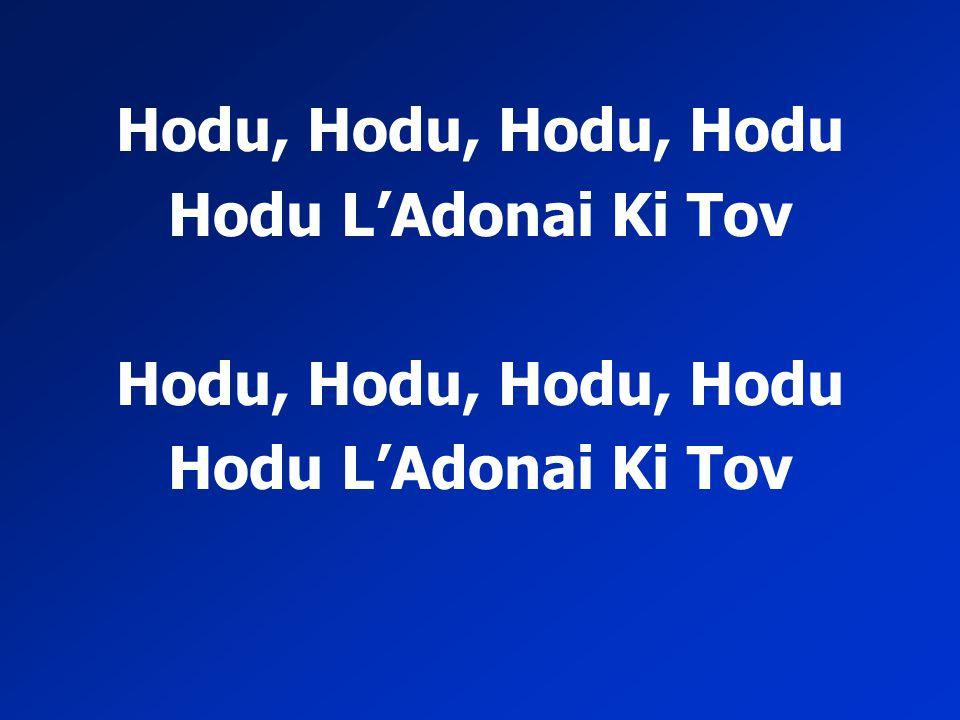 Hodu, Hodu, Hodu, Hodu Hodu L'Adonai Ki Tov