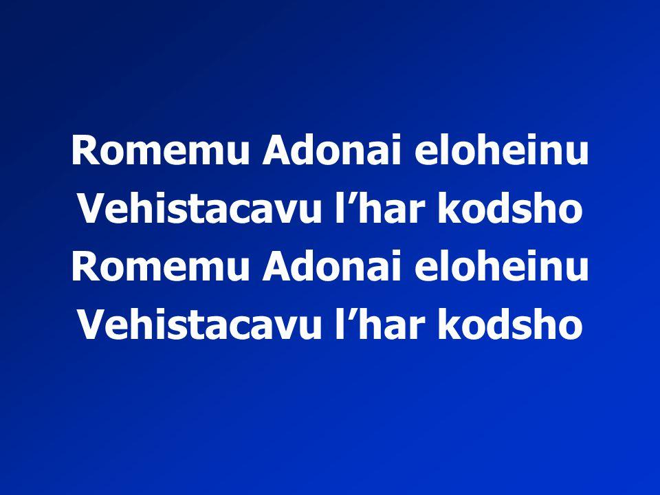 Romemu Adonai eloheinu Vehistacavu l'har kodsho