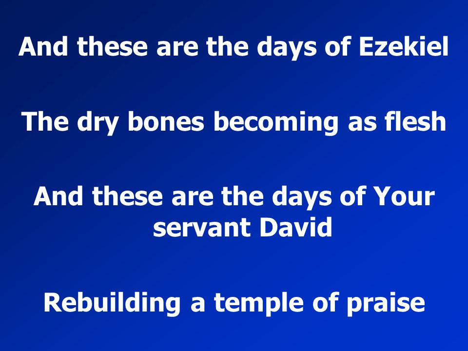 And these are the days of Ezekiel The dry bones becoming as flesh