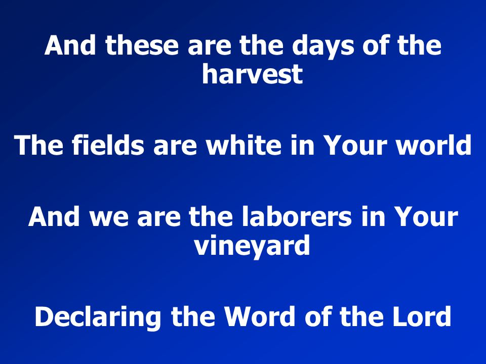 And these are the days of the harvest