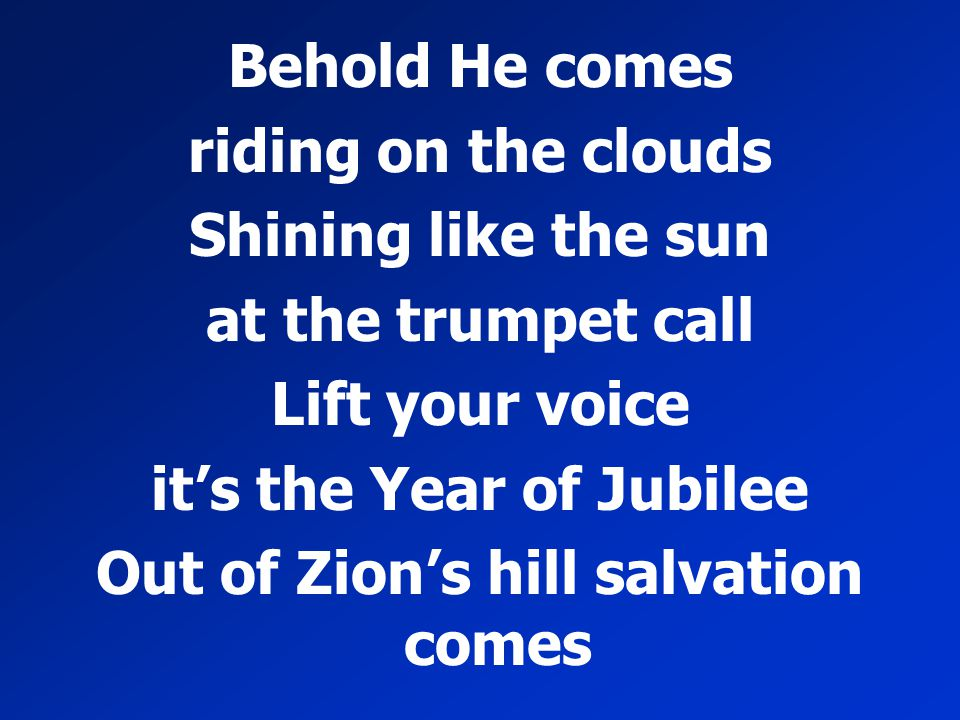 it's the Year of Jubilee Out of Zion's hill salvation comes