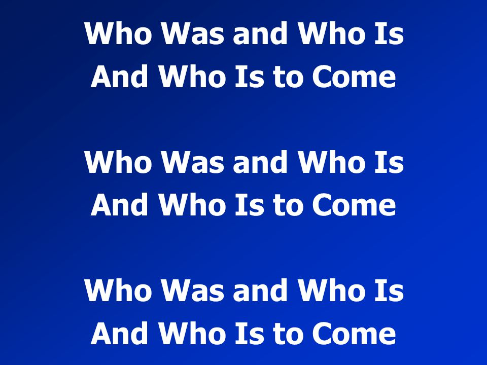 Who Was and Who Is And Who Is to Come