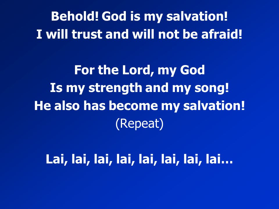 Behold! God is my salvation! I will trust and will not be afraid!