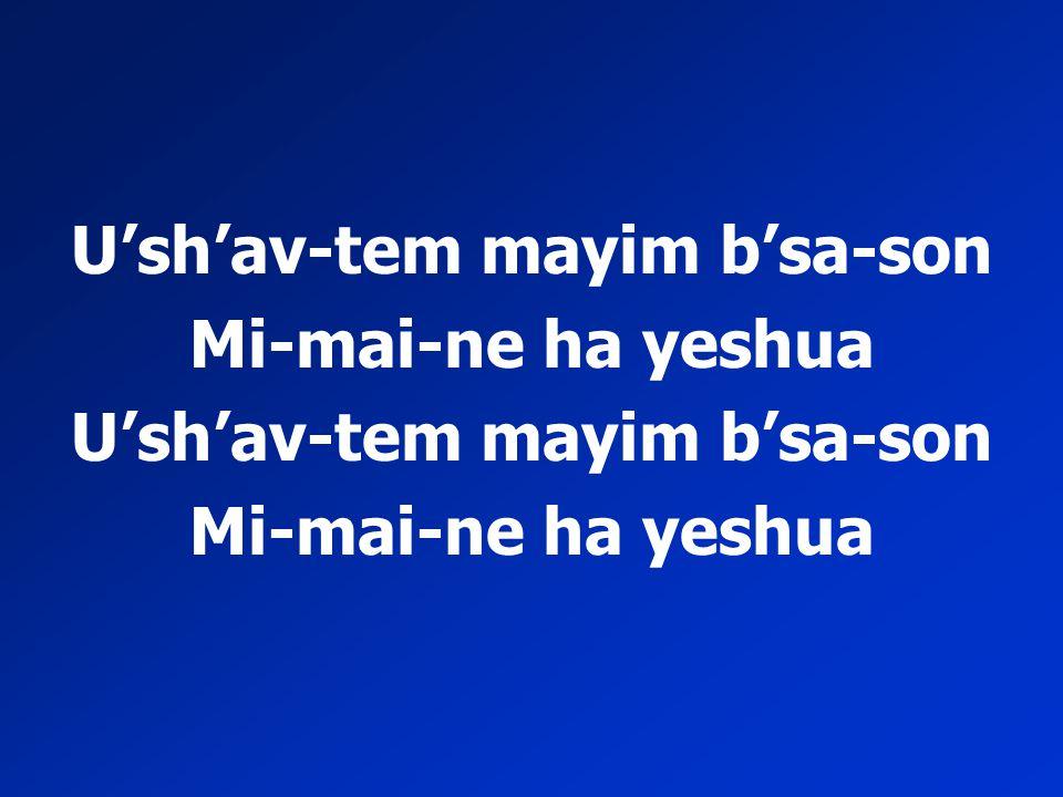 U'sh'av-tem mayim b'sa-son