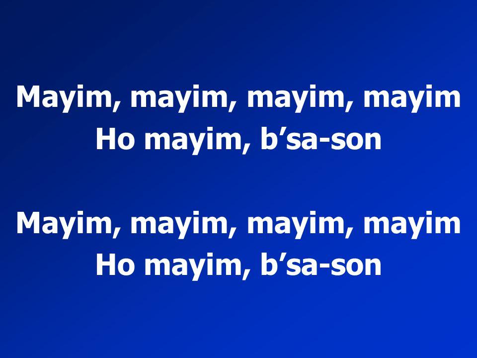 Mayim, mayim, mayim, mayim