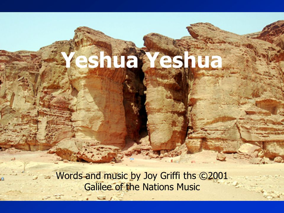 Words and music by Joy Griffi ths ©2001 Galilee of the Nations Music