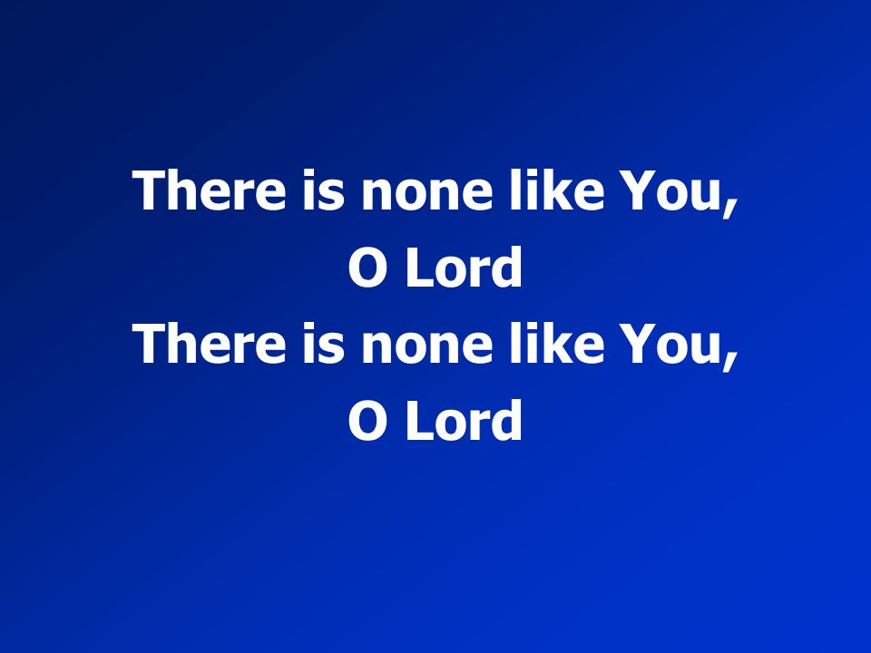 There is none like You, O Lord