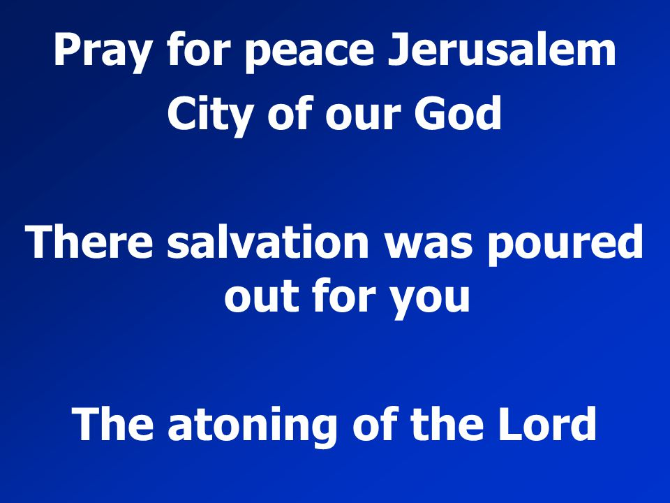 Pray for peace Jerusalem There salvation was poured out for you