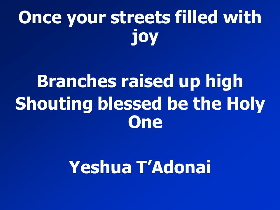 Once your streets filled with joy