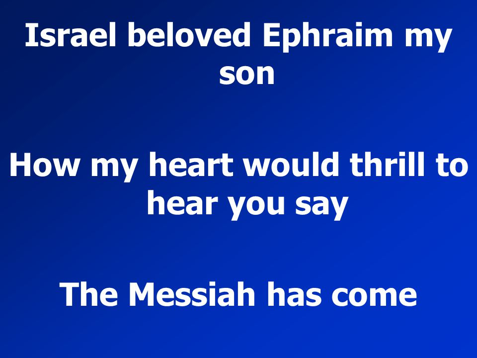 Israel beloved Ephraim my son