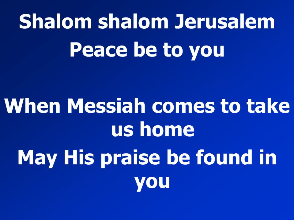 Shalom shalom Jerusalem Peace be to you