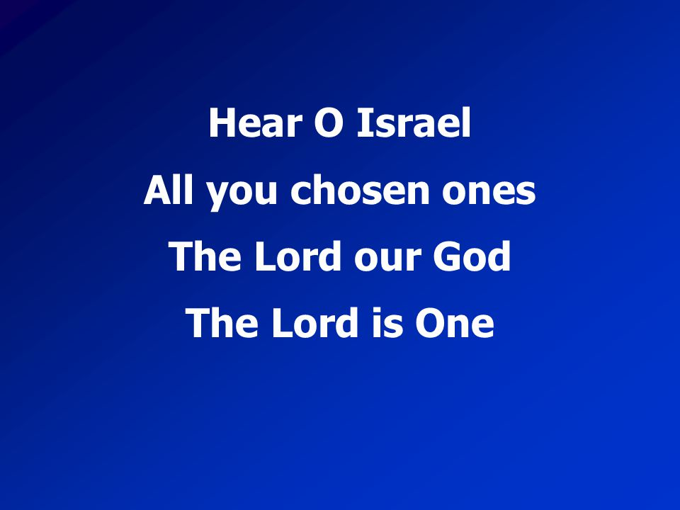 Hear O Israel All you chosen ones The Lord our God The Lord is One