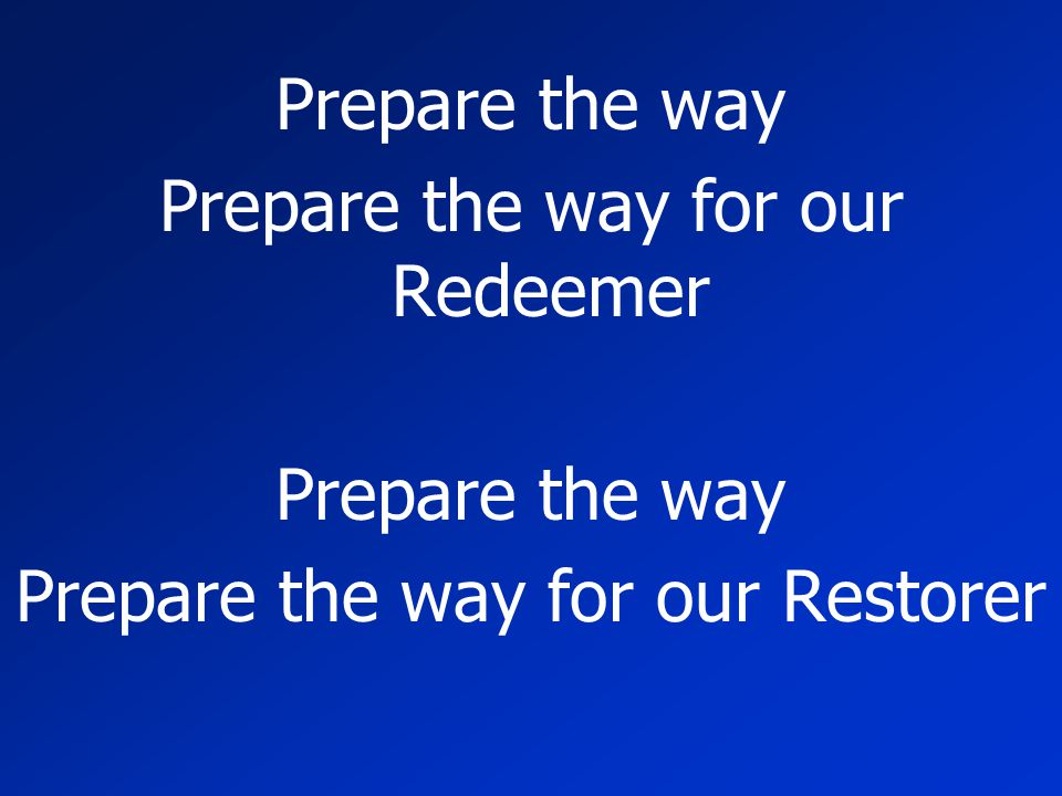 Prepare the way for our Redeemer