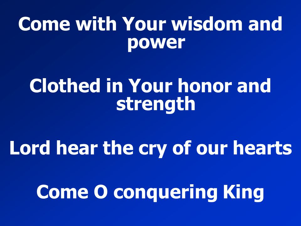Come with Your wisdom and power