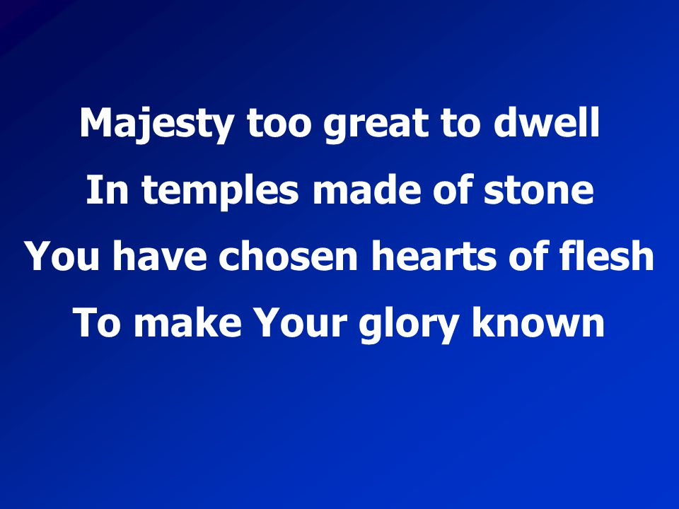 Majesty too great to dwell In temples made of stone