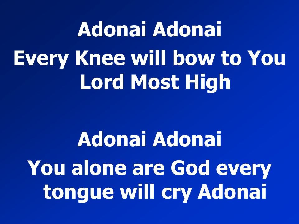 Every Knee will bow to You Lord Most High