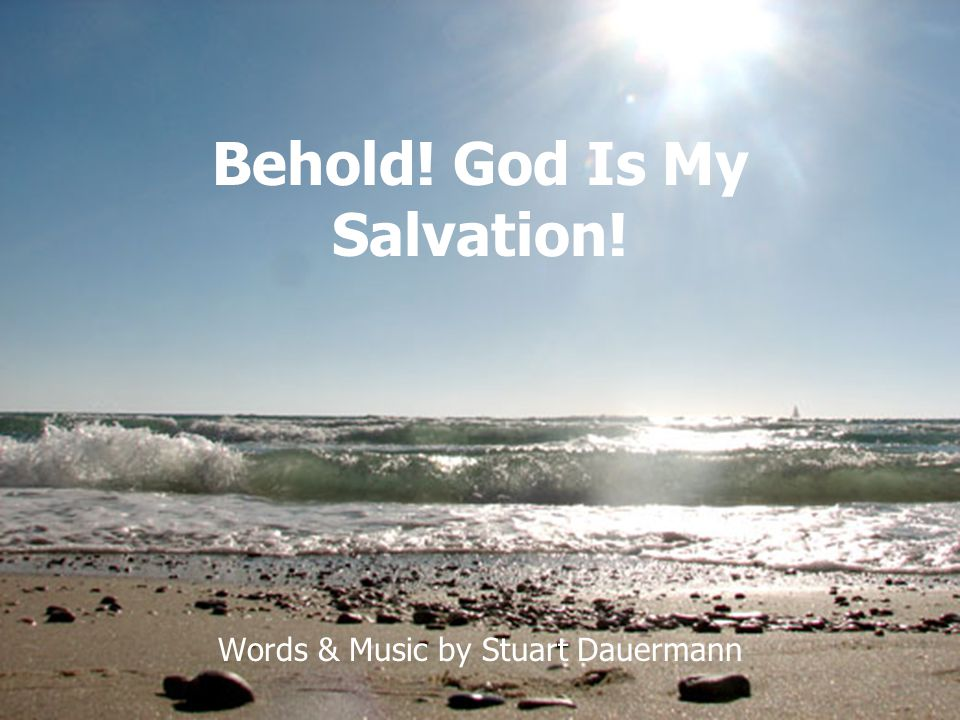 Behold! God Is My Salvation!