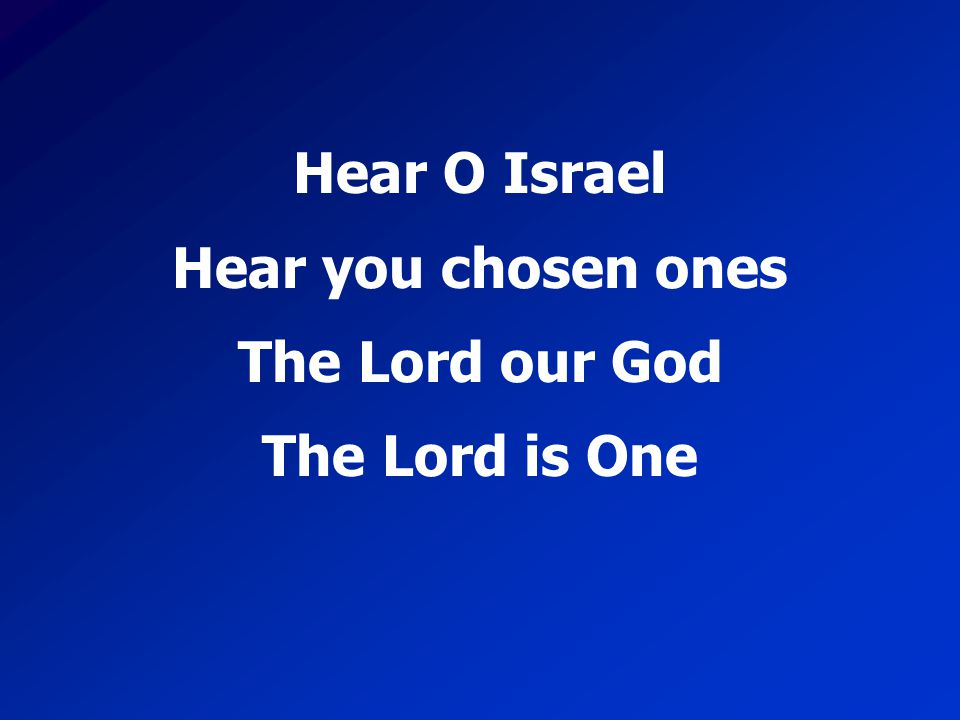Hear O Israel Hear you chosen ones The Lord our God The Lord is One