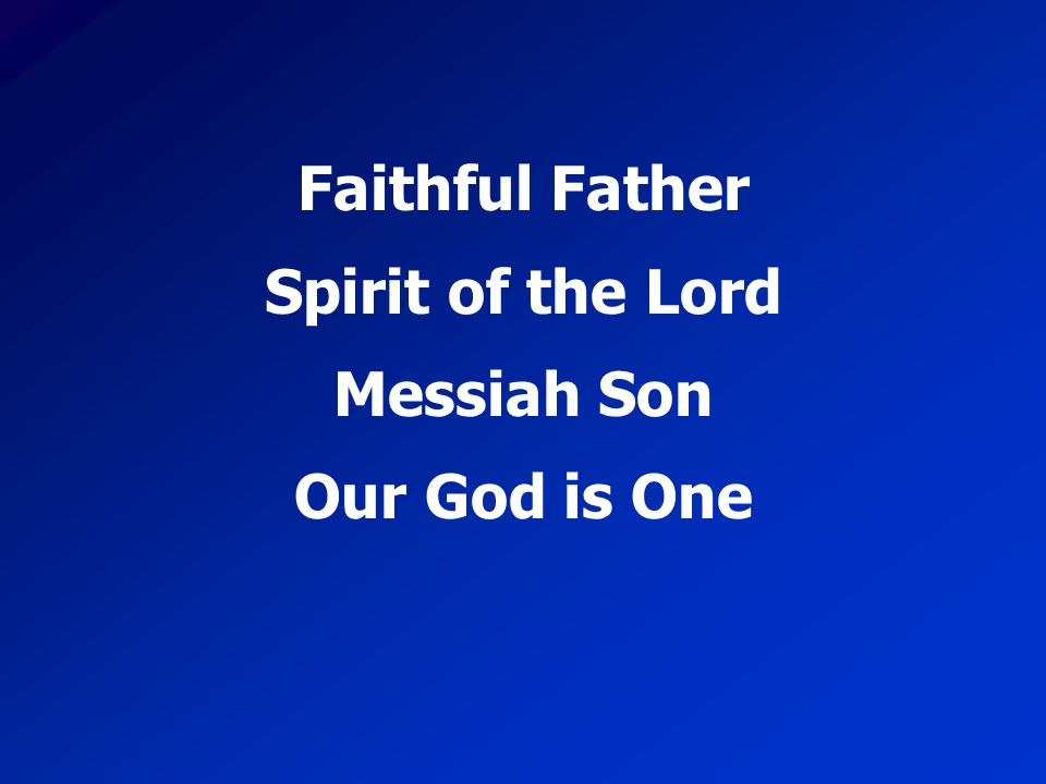 Faithful Father Spirit of the Lord Messiah Son Our God is One