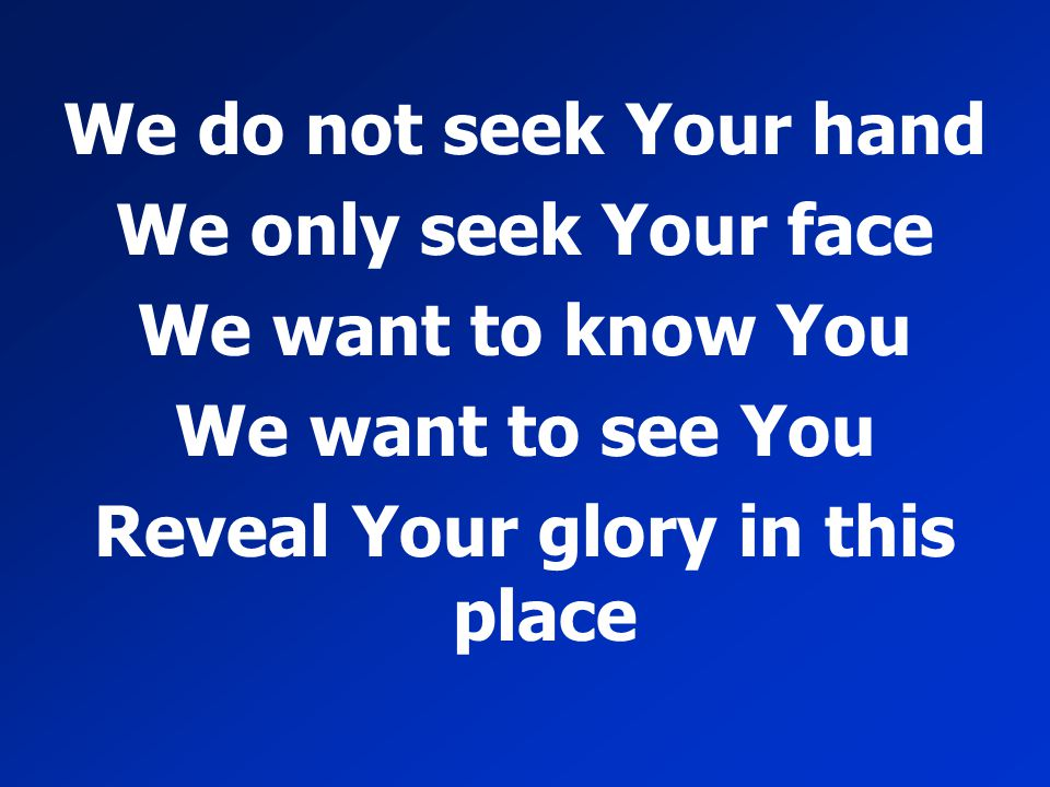 Reveal Your glory in this place