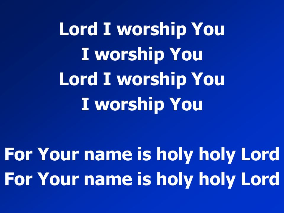 For Your name is holy holy Lord