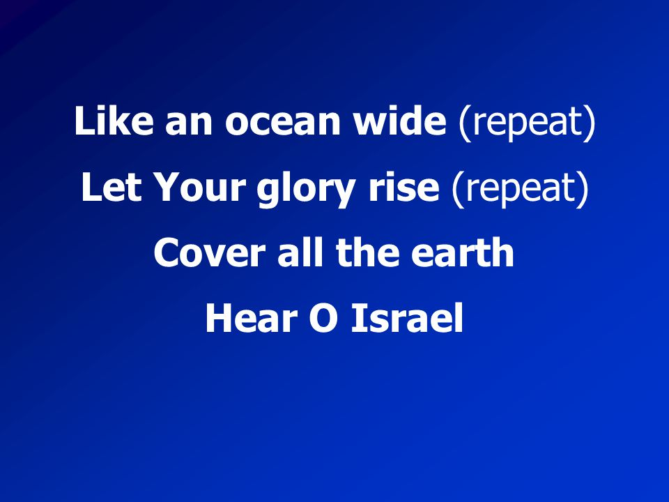 Cover all the earth Hear O Israel