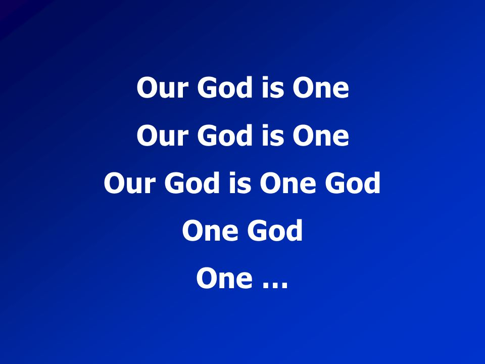 Our God is One Our God is One God One God One …