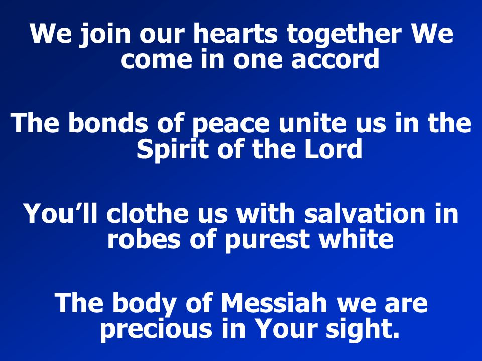 We join our hearts together We come in one accord