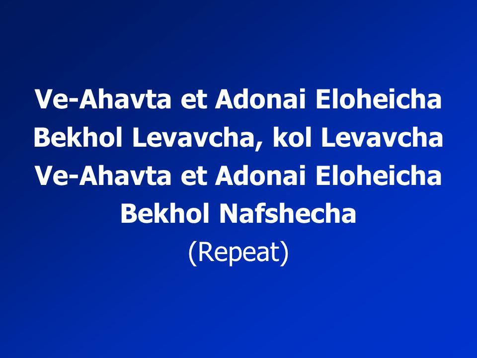 Ve-Ahavta et Adonai Eloheicha Bekhol Levavcha, kol Levavcha