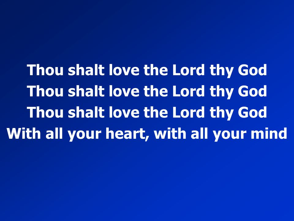 Thou shalt love the Lord thy God