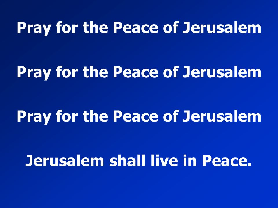 Pray for the Peace of Jerusalem Jerusalem shall live in Peace.