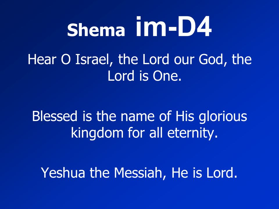 Shema im-D4 Hear O Israel, the Lord our God, the Lord is One.